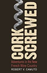 Corkscrewed: Adventures in the New French Wine Country (At Table) by Robert V. Camuto (2008-11-01)
