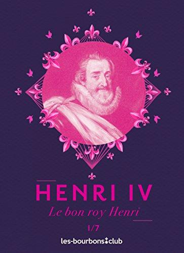 Henri IV: Le bon roy Henri (Les Bourbons t. 1)