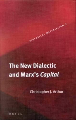 The New Dialectic and Marx's Capital (Historical Materialism Book Series, 1) by Christopher John Arthur (2004-02-03)