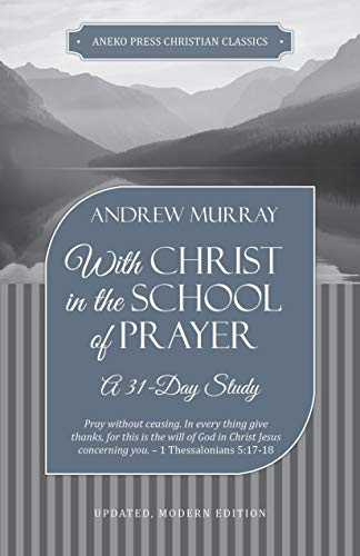 With Christ in the School of Prayer: A 31-Day Study (English Edition)