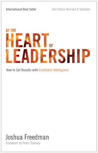 At the Heart of Leadership: How To Get Results with Emotional Intelligence (3rd Edition, Revised & Updated) by Joshua Freedman (2012-11-09)