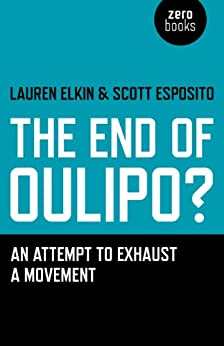The End of Oulipo?: An attempt to exhaust a movement by [Elkin, Lauren, Esposito, Scott]