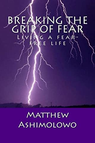 Breaking the grip of fear: Living a fear-free life (The Journey to Significance Series) (Matthews Grip)