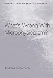 What's Wrong With Microphysicalism? (International Library of Philosophy)