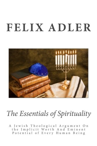 The Essentials of Spirituality: A Jewish Theological Argument On the Implicit Worth And Eminent Potential of Every Human Being