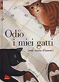 Odio i miei gatti (una storia d'amore). Ediz. a colori