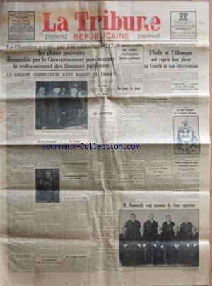 TRIBUNE REPUBLICAINE (LA) [No 168] du 17/06/1937 - LE GROUPE COMMUNISTE S'EST RALLIE AU PROJET - P. REYNAUD - M. ROBBE - LEON BLUM - LOUIS MARIN - G. GERARD - XAVIER VALLAT ET J. DUCLOS - DE GRAVES TROUBLES ONT ECLATE A LA FRONTIERE TURCO-SYRIENNE - EVENEMENTS D'ESPAGNE - LA MORT DE L'AVIATEUR MASSOTTE - M. ROOSEVELT A LA COUR SUPREME - PH. BESSON