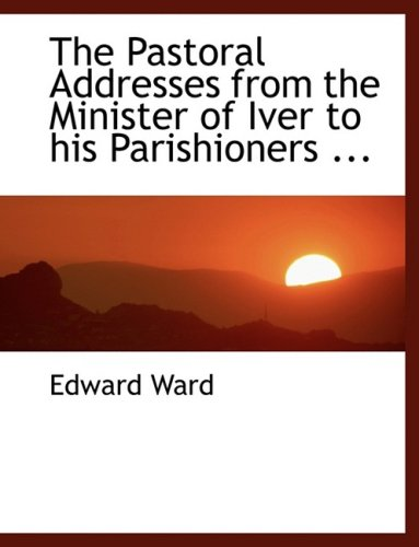 The Pastoral Addresses from the Minister of Iver to his Parishioners ... (Large Print Edition)