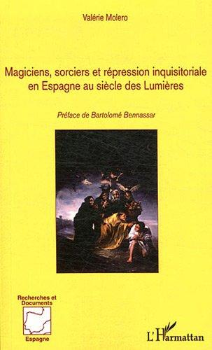 Magiciens Socrciers et Repression Inquisitoriale en Espagne au Siecle des Lumieres
