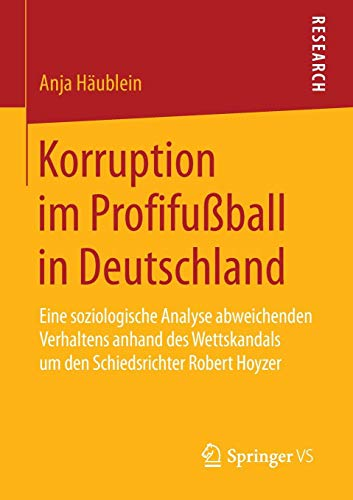 Korruption im Profifußball in Deutschland: Eine soziologische Analyse abweichenden Verhaltens anhand des Wettskandals um den Schiedsrichter Robert Hoyzer