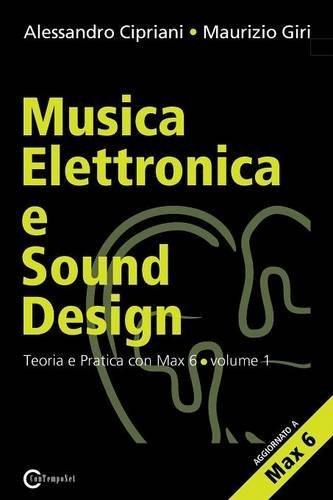Musica Elettronica E Sound Design - Teoria E Pratica Con Max E Msp - Volume 1 (Seconda Edizione) (Italian Edition) by Alessandro Cipriani (2013-03-13)