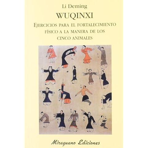 Wuqinxi. Ejercicios para el fortalecimiento físico a la manera de los Cinco Animales (Medicinas