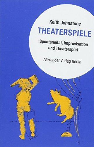 Theaterspiele: Spontaneität, Improvisation und Theatersport