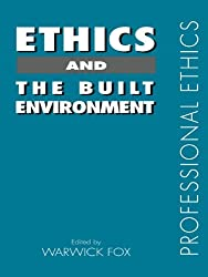 Ethics and the Built Environment (Professional Ethics)