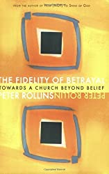 The Fidelity of Betrayal: Towards a Church Beyond Belief by Peter Rollins (2008-06-01)