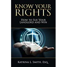 KNOW YOUR RIGHTS: HOW TO SUE YOUR LANDLORD AND WIN (English Edition)
