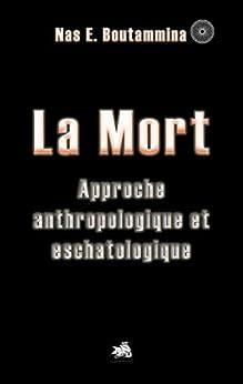 La Mort: Approche anthropologique et eschatologique par [Boutammina, Nas E.]
