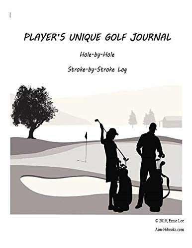 Players Unique Golf Journal: Hole-by-Hole Stroke-by-Stroke Log