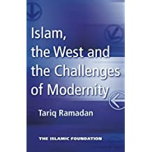 Islam, the West and the Challenges of Modernity by Tariq Ramadan (2009-09-01)