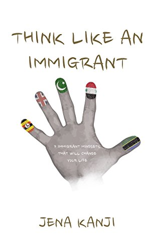 Think Like an Immigrant: 7 Immigrant Mindsets That Will Change Your Life (English Edition)