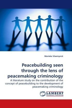Peacebuilding seen through the lens of peacemaking criminology: A literature study on the contribution of the concept of peacebuilding to the development of peacemaking criminology