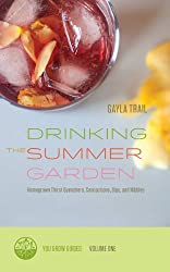 Drinking the Summer Garden: Homegrown Thirst Quenchers, Concoctions, Sips, and Nibbles (You Grow Guides Book 1) (English Edition)