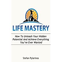Life Mastery: How To Unleash Your Hidden Potential And Achieve Everything You've Ever Wanted by Stefan Pylarinos (2013-06-04)