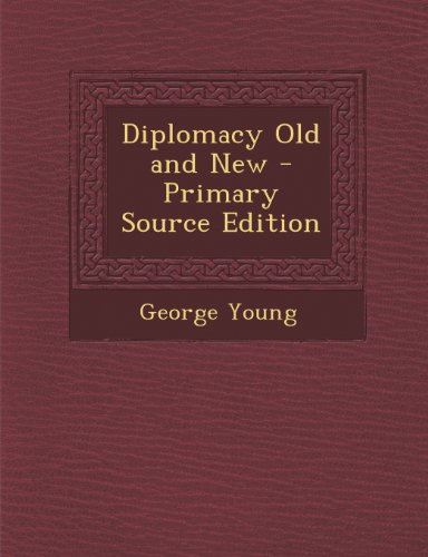 Diplomacy Old and New - Primary Source Edition