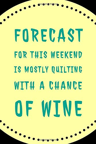Novelty Knit Shirt (Forecast For This Weekend: Novelty Quilting And Wine Saying - Journal Notebook With Lined Pages)