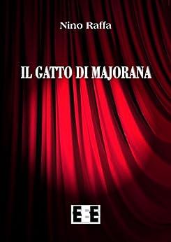 Il gatto di Majorana (Fuoridallequinte) (Italian Edition) by [Nino Raffa]