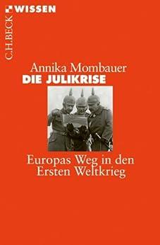Die Julikrise: Europas Weg in den Ersten Weltkrieg (Beck'sche Reihe)