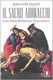 Image de Il sacro abbraccio. Gesù, Maria Maddalena e l'Incarnazione
