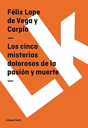Los cinco misterios dolorosos de la pasión y muerte (Teatro) por Félix Lope de Vega y Carpio