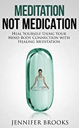 Meditation, Not Medication - Heal Yourself Using Your Mind-Body Connection with Healing Meditation