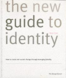 The New Guide to Identity: Corporate Identity, Retail Identity, Brand Identity, Organisational Identity, the Corporate Brand ...How to Create and Sustain Change through Managing Identity