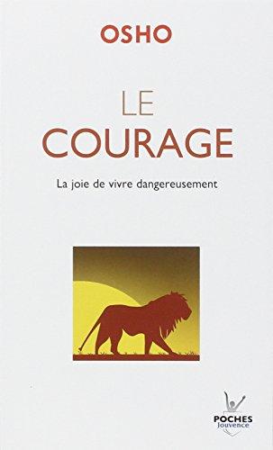 Le courage : La joie de vivre dangereuse...