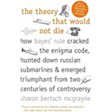 The Theory That Would Not Die: How Bayes' Rule Cracked the Enigma Code, Hunted Down Russian Submarines, and Emerged…