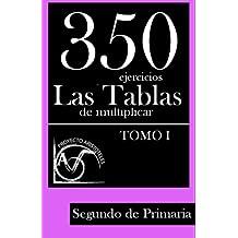 350 Ejercicios - Las Tablas de Multiplicar (Tomo I) - Segundo de Primaria: Volume 1 (Colección de Actividades de Tablas de Multiplicar) - 9781495449444