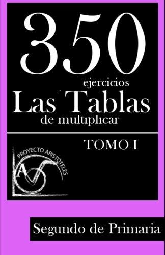 350 Ejercicios - Las Tablas de Multiplicar (Tomo I) - Segundo de Primaria: Volume 1 (Colección de Actividades de Tablas de Multiplicar) - 9781495449444 por Proyecto Aristóteles