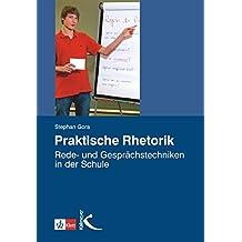 Praktische Rhetorik: Rede- und Gesprächstechniken in der Schule