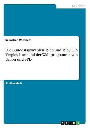 Die Bundestagswahlen 1953 und 1957. Ein Vergleich anhand der Wahlprogramme von Union und SPD