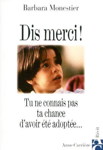 Dis merci ! Tu ne connais pas ta chance d'avoir été adoptée... de Barbara Monestier (5 octobre 2005) Broché