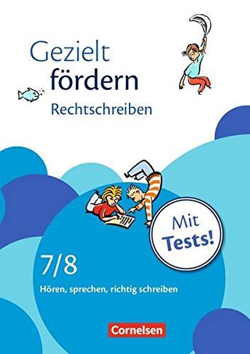Gezielt fördern: 7./8. Schuljahr - Rechtschreiben: Hören, sprechen, richtig schreiben. Arbeitsheft mit Lösungen und Tests