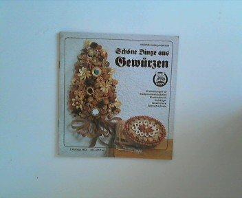 Schöne Dinge aus Gewürzen. 65 Anleitungen für Biedermeiersträußchen, Wandschmuck, Anhänger,...