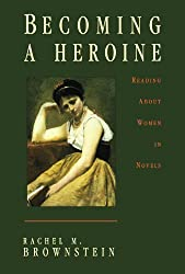 Becoming a Heroine: Reading About Women in Novels (Gender and Culture Series)