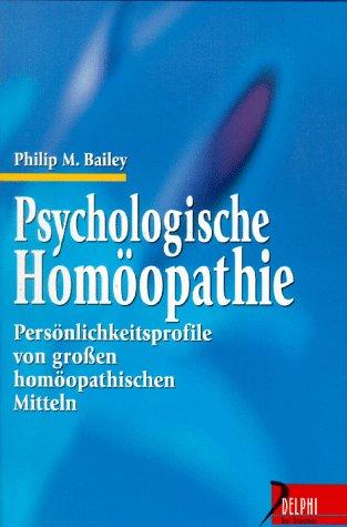 Psychologische Homöopathie: Persönlichkeitsprofile von grossen homöopatischen Mitteln (Delphi bei Droemer Knaur)