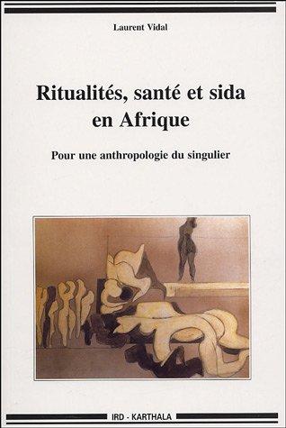 Ritualités, santé et sida en Afrique : Pour une anthropologie du singulier par Laurent Vidal