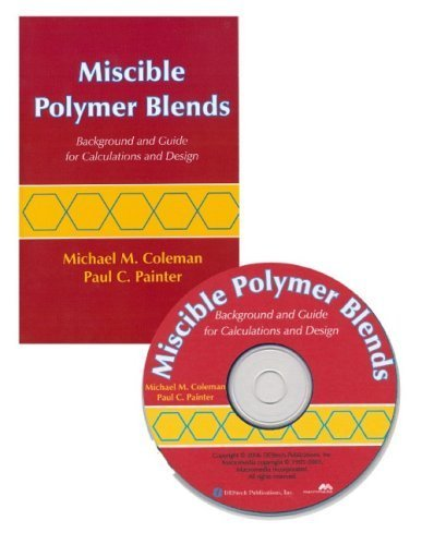 Miscible Polymer Blends: Background and Guide for Calculations and Design by Michael M. Coleman, Paul C. Painter (2006) Paperback