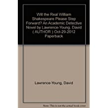 Will the Real William Shakespeare Please Step Forward? An Academic Detective Novel by Lawrence-Young, David ( AUTHOR ) Oct-29-2012 Paperback