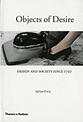 Objects of Desire: Design and Society: Design and Society Since 1750